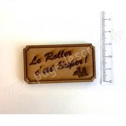 PDS SUJET BOIS TAG LE ROLLER C'EST SUPER COLLECTION ROLLERS